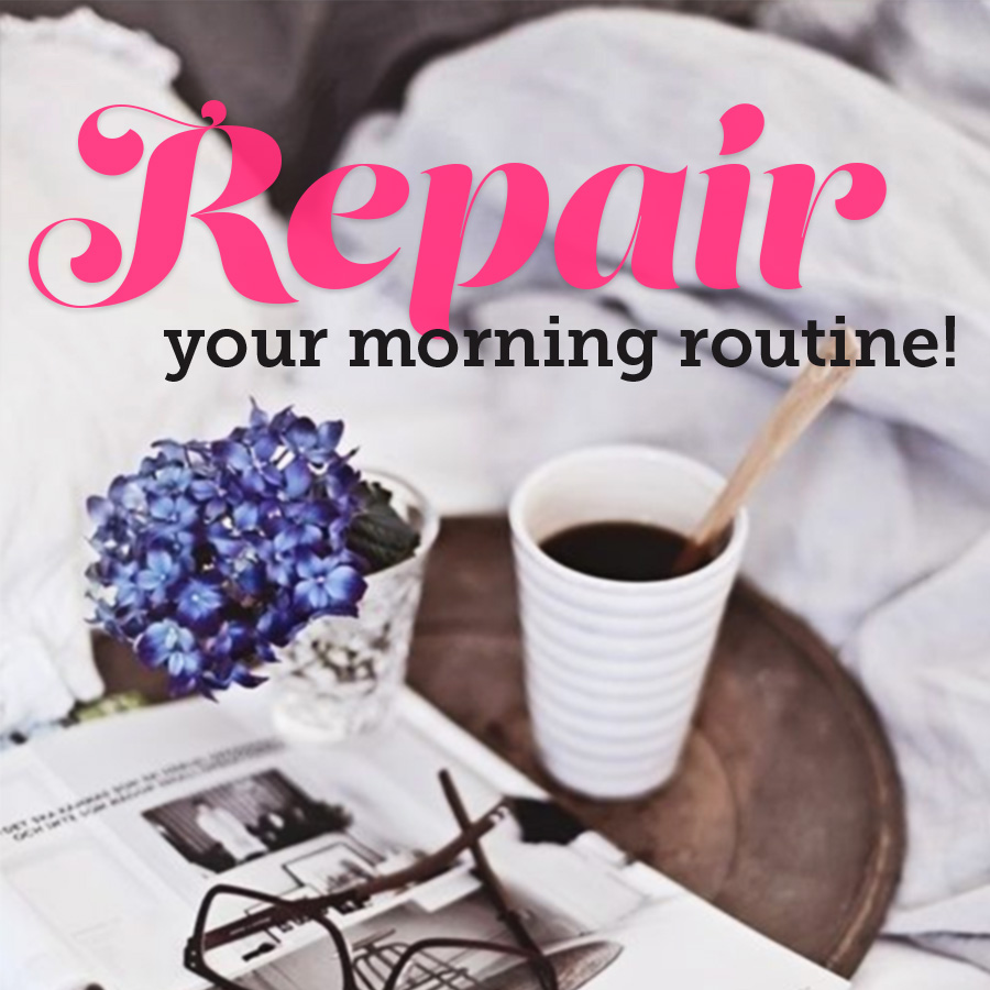 Repair Your Morning Routine!